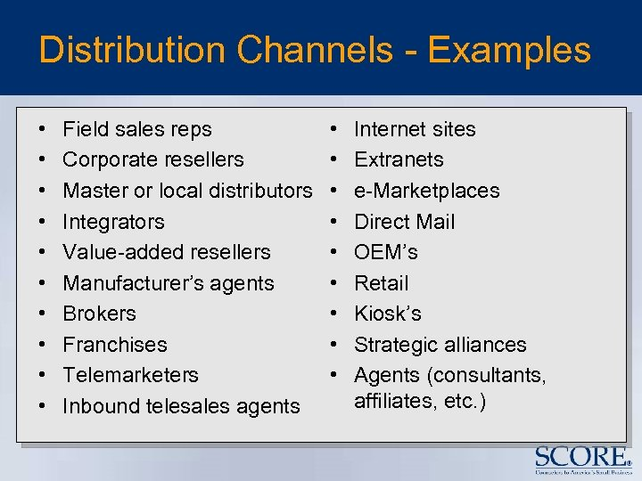 Distribution Channels - Examples • • • Field sales reps Corporate resellers Master or
