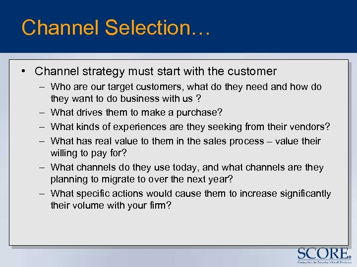 Channel Selection… • Channel strategy must start with the customer – Who are our