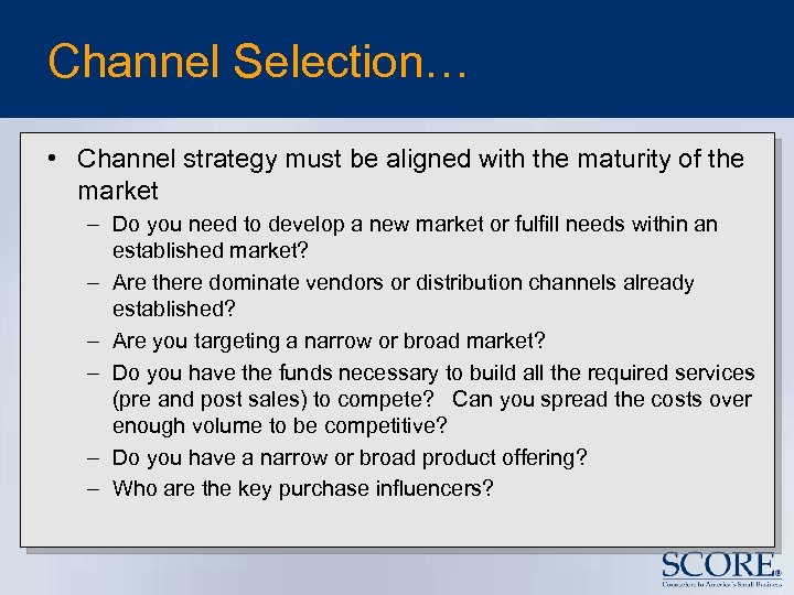 Channel Selection… • Channel strategy must be aligned with the maturity of the market