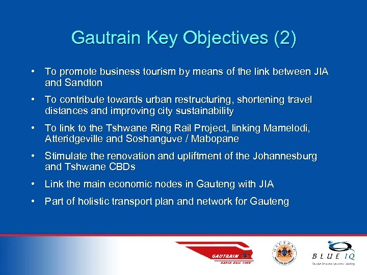 Gautrain Key Objectives (2) • To promote business tourism by means of the link