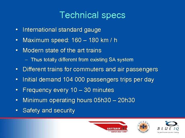 Technical specs • International standard gauge • Maximum speed: 160 – 180 km /
