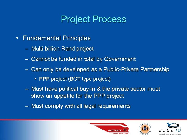 Project Process • Fundamental Principles – Multi-billion Rand project – Cannot be funded in