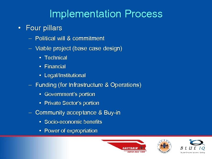 Implementation Process • Four pillars – Political will & commitment – Viable project (base