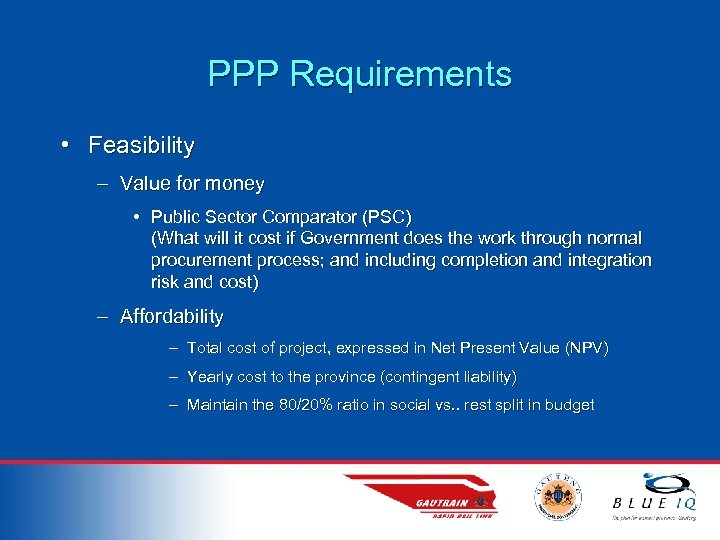 PPP Requirements • Feasibility – Value for money • Public Sector Comparator (PSC) (What