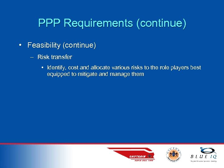 PPP Requirements (continue) • Feasibility (continue) – Risk transfer • Identify, cost and allocate