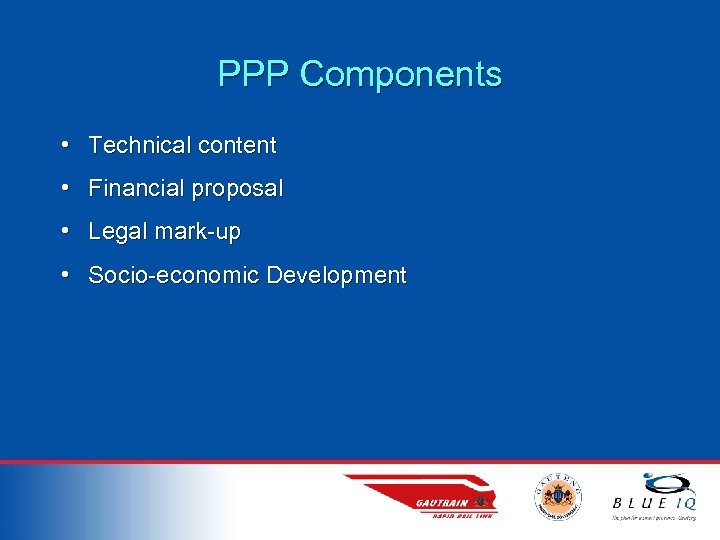PPP Components • Technical content • Financial proposal • Legal mark-up • Socio-economic Development