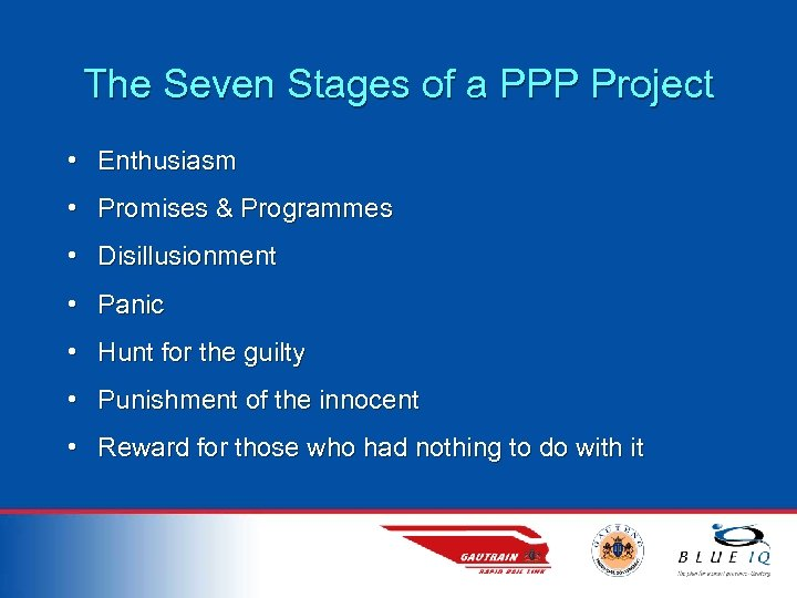 The Seven Stages of a PPP Project • Enthusiasm • Promises & Programmes •