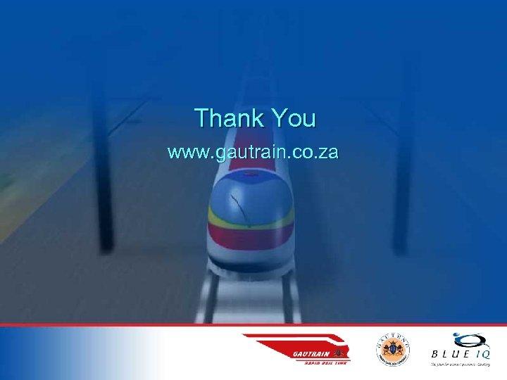 Thank You www. gautrain. co. za