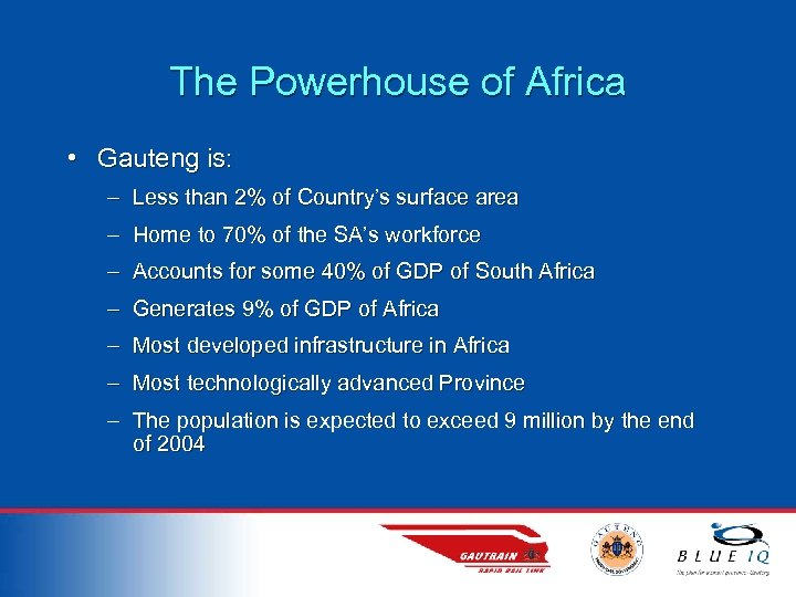 The Powerhouse of Africa • Gauteng is: – Less than 2% of Country's surface