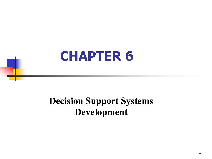CHAPTER 6 Decision Support Systems Development 1