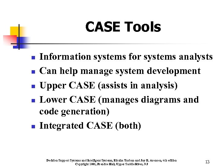 CASE Tools n n n Information systems for systems analysts Can help manage system