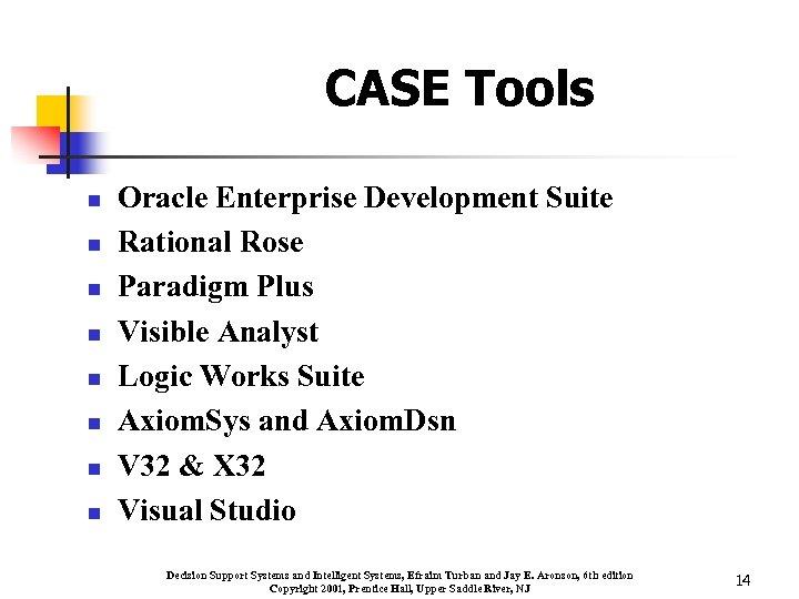 CASE Tools n n n n Oracle Enterprise Development Suite Rational Rose Paradigm Plus