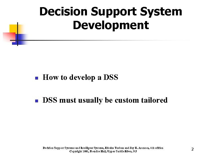 Decision Support System Development n How to develop a DSS n DSS must usually