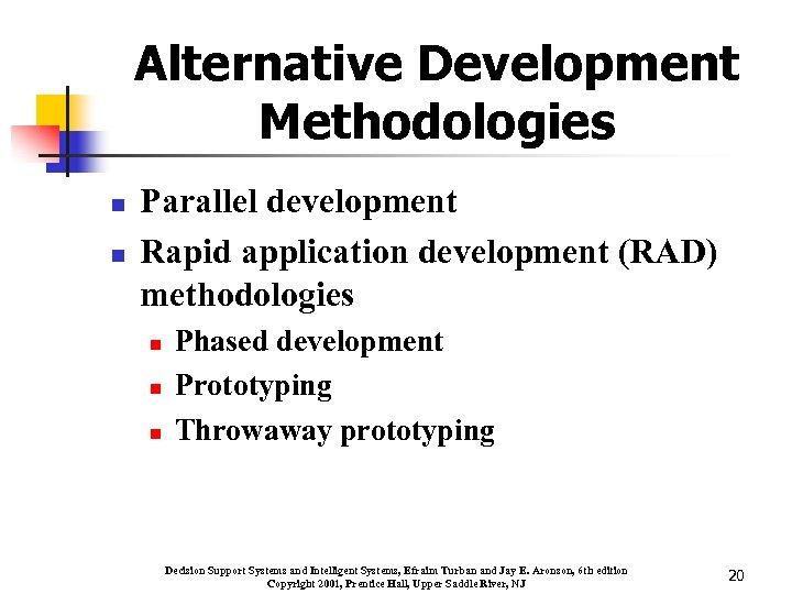 Alternative Development Methodologies n n Parallel development Rapid application development (RAD) methodologies n n