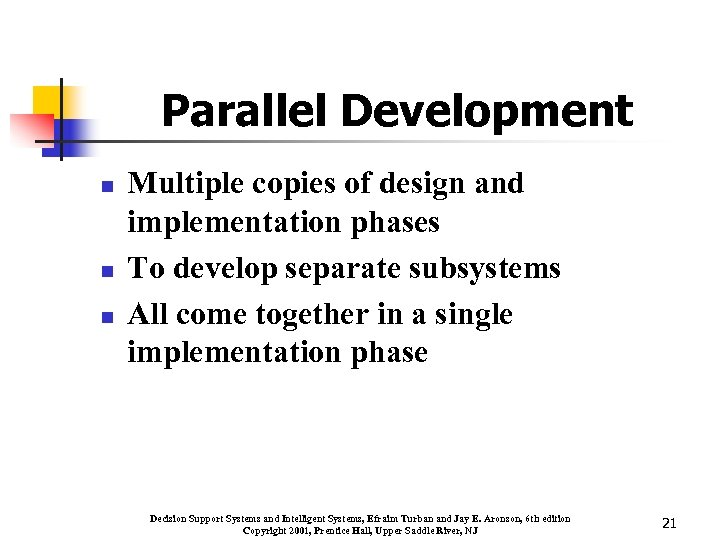 Parallel Development n n n Multiple copies of design and implementation phases To develop