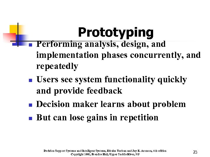 Prototyping n n Performing analysis, design, and implementation phases concurrently, and repeatedly Users see