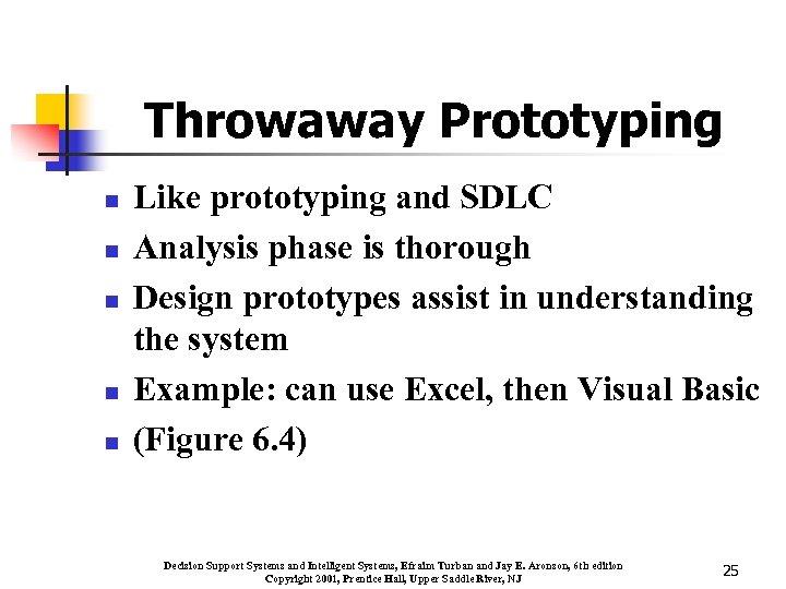 Throwaway Prototyping n n n Like prototyping and SDLC Analysis phase is thorough Design
