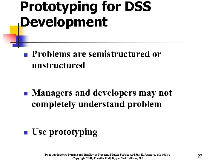 Prototyping for DSS Development n n n Problems are semistructured or unstructured Managers and