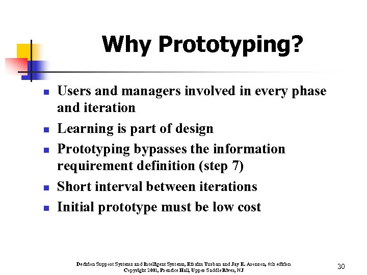 Why Prototyping? n n n Users and managers involved in every phase and iteration