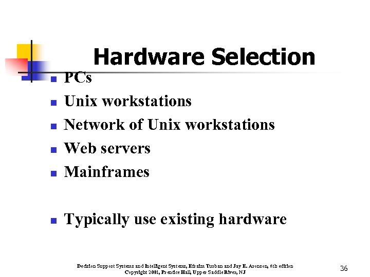 Hardware Selection n PCs Unix workstations Network of Unix workstations Web servers Mainframes n