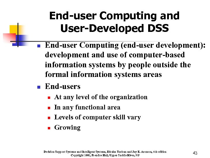End-user Computing and User-Developed DSS n n End-user Computing (end-user development): development and use