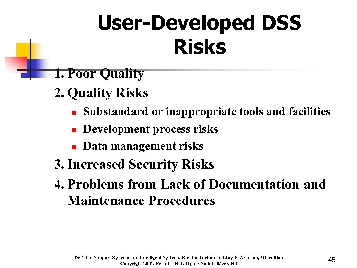 User-Developed DSS Risks 1. Poor Quality 2. Quality Risks n n n Substandard or