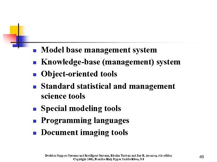 n n n n Model base management system Knowledge-base (management) system Object-oriented tools Standard