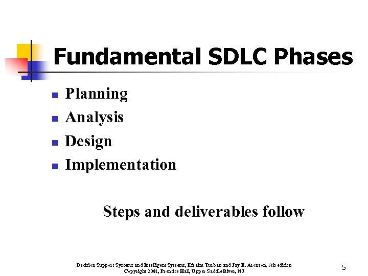 Fundamental SDLC Phases n n Planning Analysis Design Implementation Steps and deliverables follow Decision