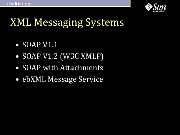 XML Messaging Systems • • SOAP V 1. 1 SOAP V 1. 2 (W