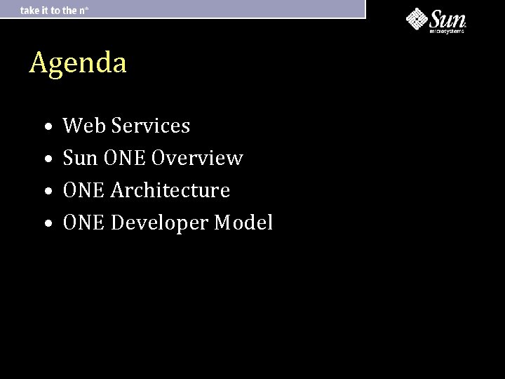 Agenda • • Web Services Sun ONE Overview ONE Architecture ONE Developer Model