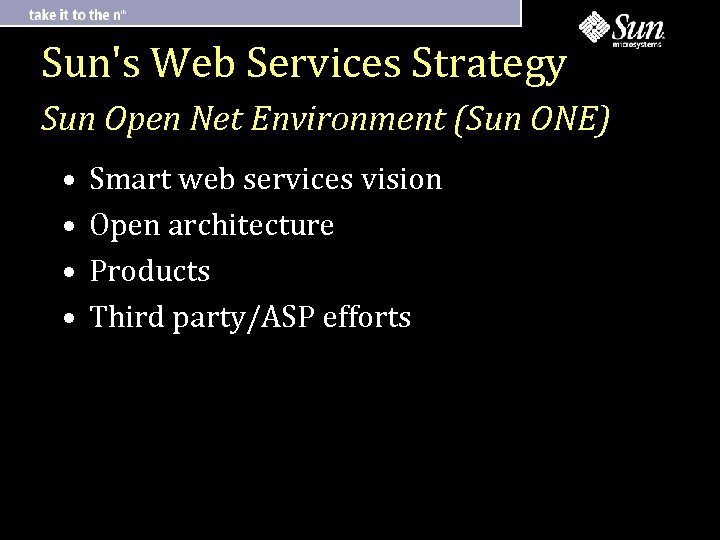 Sun's Web Services Strategy Sun Open Net Environment (Sun ONE) • • Smart web