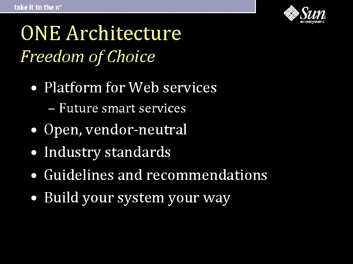 ONE Architecture Freedom of Choice • Platform for Web services – Future smart services