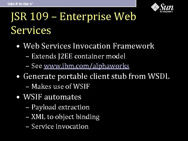 JSR 109 – Enterprise Web Services • Web Services Invocation Framework – Extends J