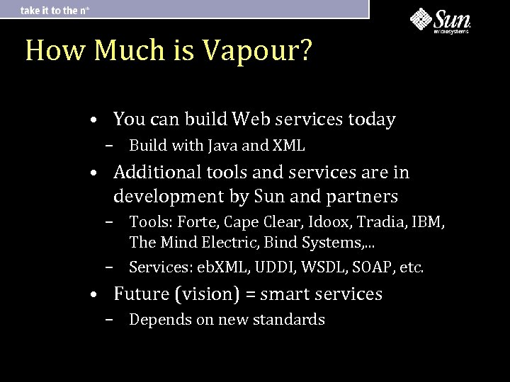 How Much is Vapour? • You can build Web services today – Build with