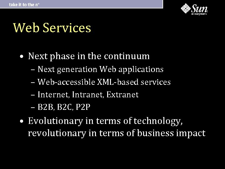 Web Services • Next phase in the continuum – Next generation Web applications –