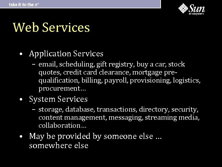 Web Services • Application Services – email, scheduling, gift registry, buy a car, stock