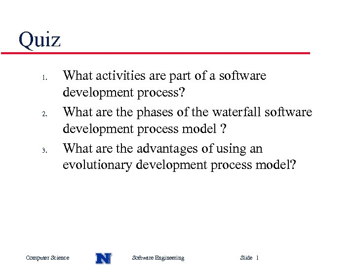 Quiz 1. 2. 3. What activities are part of a software development process? What
