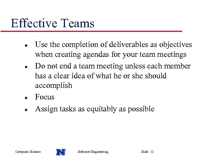 Effective Teams l l Use the completion of deliverables as objectives when creating agendas
