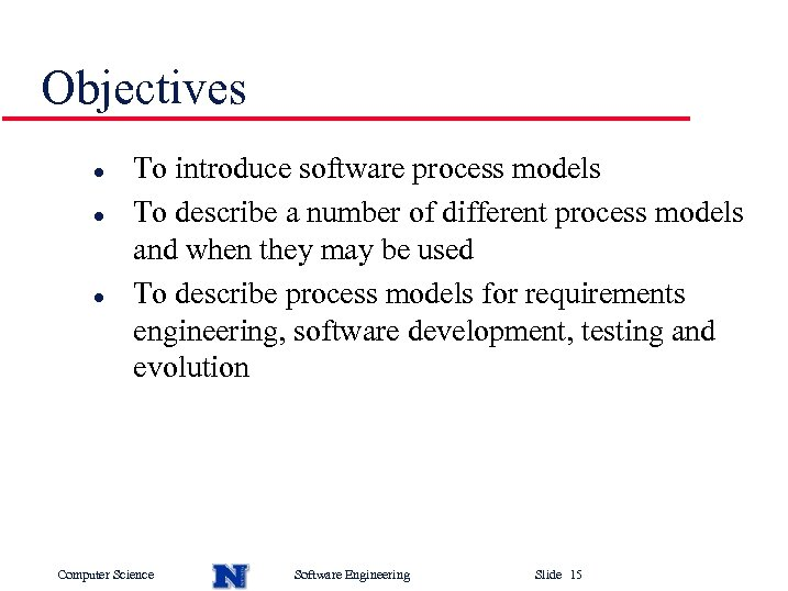 Objectives l l l To introduce software process models To describe a number of