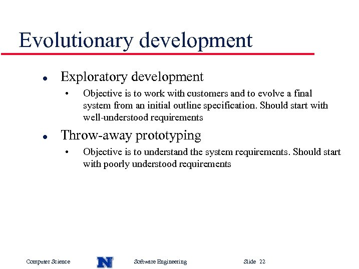 Evolutionary development l Exploratory development • l Objective is to work with customers and