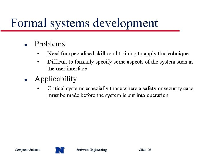 Formal systems development l Problems • • l Need for specialised skills and training