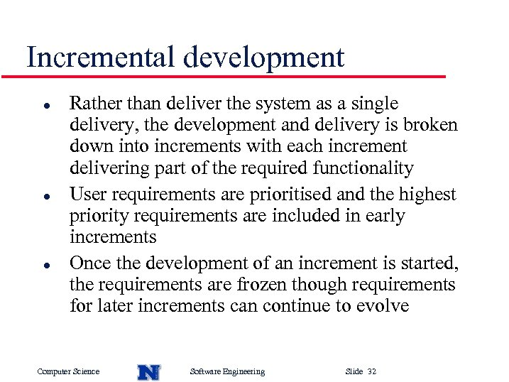 Incremental development l l l Rather than deliver the system as a single delivery,