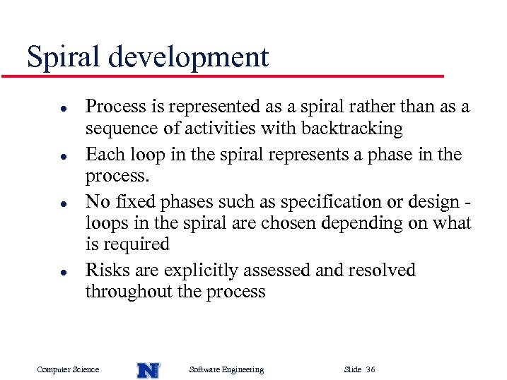 Spiral development l l Process is represented as a spiral rather than as a