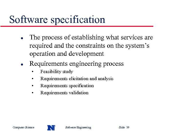 Software specification l l The process of establishing what services are required and the