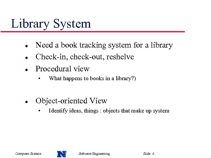 Library System l l l Need a book tracking system for a library Check-in,