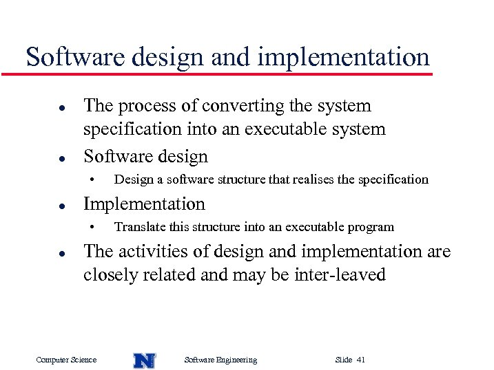 Software design and implementation l l The process of converting the system specification into