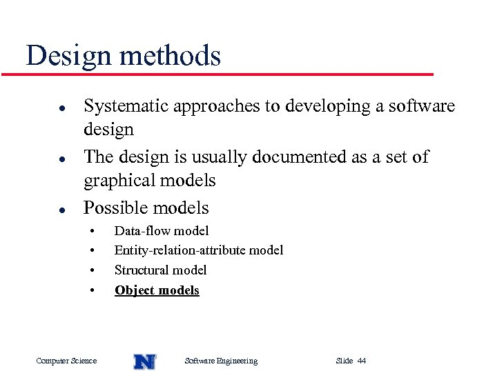 Design methods l l l Systematic approaches to developing a software design The design