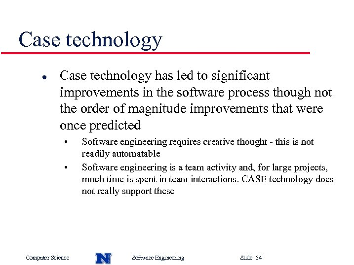 Case technology l Case technology has led to significant improvements in the software process