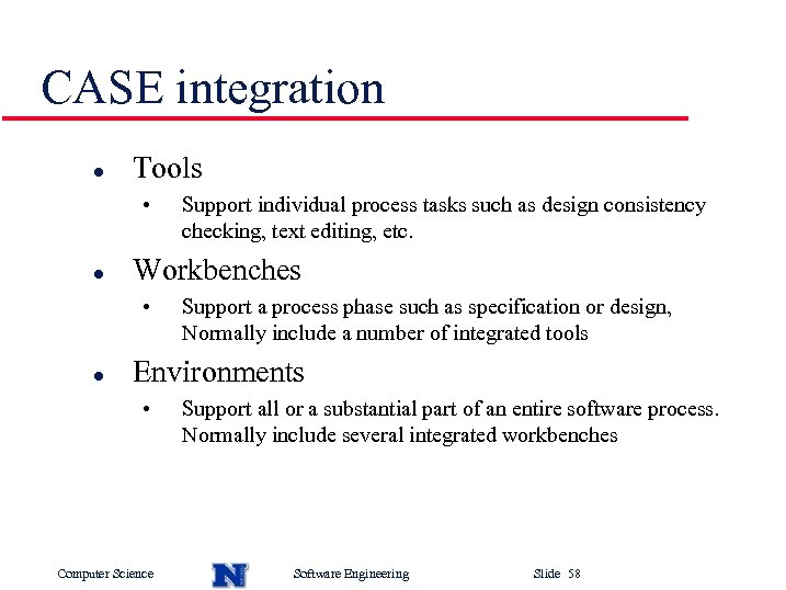 CASE integration l Tools • l Workbenches • l Support individual process tasks such