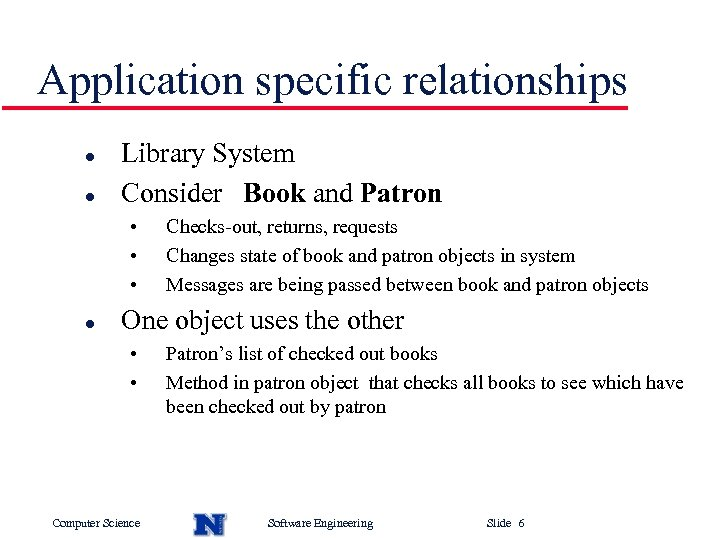 Application specific relationships l l Library System Consider Book and Patron • • •